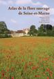 Sébastien FILOCHE, Fabrice PERRIAT, Frédéric HENDOUX et jacques MORET, Atlas de la flore sauvage de Seine-et-Marne..